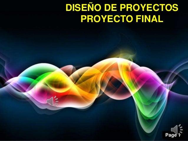 DISEÑO DE PROYECTOS PROYECTO FINAL  Page 1