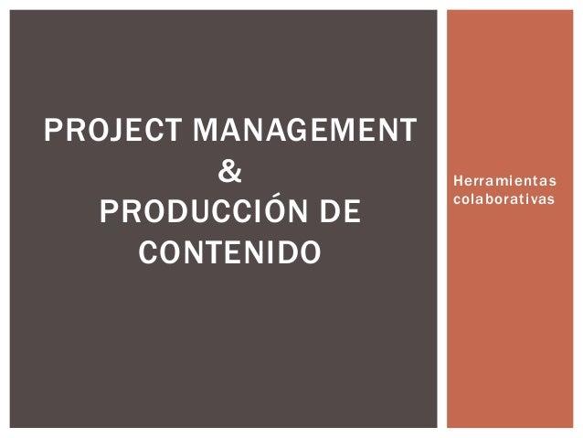 HerramientascolaborativasPROJECT MANAGEMENT&PRODUCCIÓN DECONTENIDO