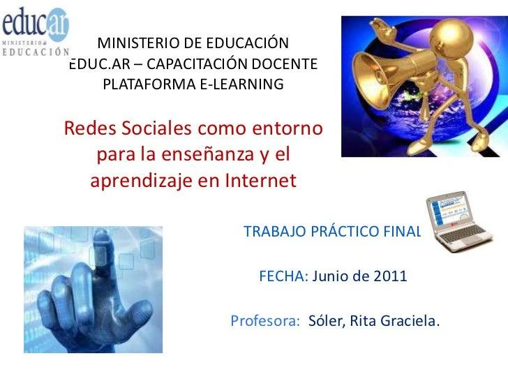 MINISTERIO DE EDUCACIÓNEDUC.AR – CAPACITACIÓN DOCENTEPLATAFORMA E-LEARNINGRedes Sociales como entorno para la enseñanza y ...