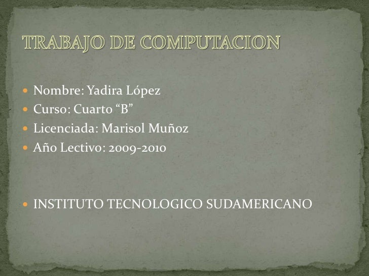"""Nombre: Yadira López<br />Curso: Cuarto """"B""""<br />Licenciada: Marisol Muñoz<br />Año Lectivo: 2009-2010<br />INSTITUTO TECN..."""
