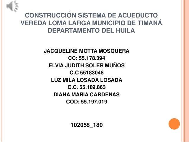 CONSTRUCCIÓN SISTEMA DE ACUEDUCTOVEREDA LOMA LARGA MUNICIPIO DE TIMANÁ       DEPARTAMENTO DEL HUILA      JACQUELINE MOTTA ...