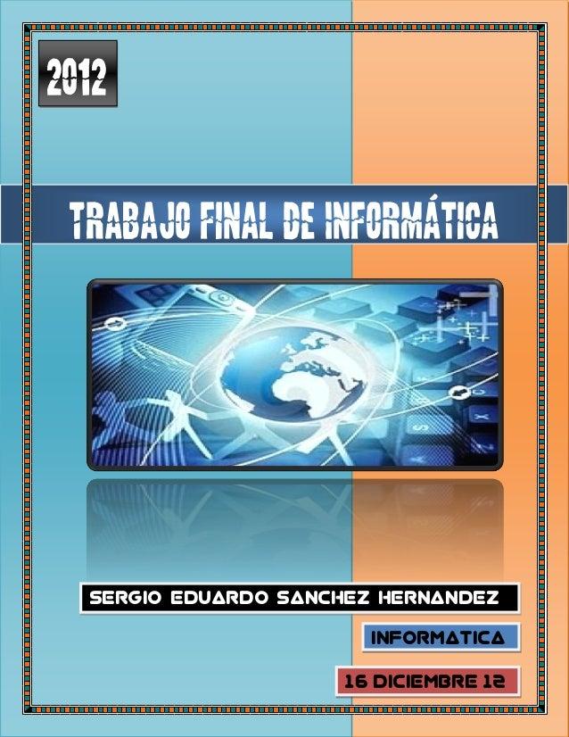 2012 Trabajo final de Informática  Sergio Eduardo Sanchez Hernandez                        Informatica                    ...