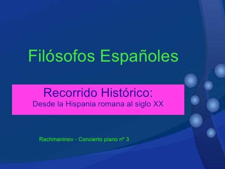 Recorrido Histórico: Desde la Hispania romana al siglo XX Rachmaninov - Concierto piano nº 3 Filósofos Españoles