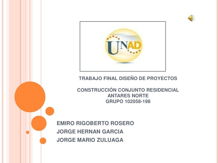 TRABAJO FINAL DISEÑO DE PROYECTOS     CONSTRUCCIÓN CONJUNTO RESIDENCIAL              ANTARES NORTE             GRUPO 10205...