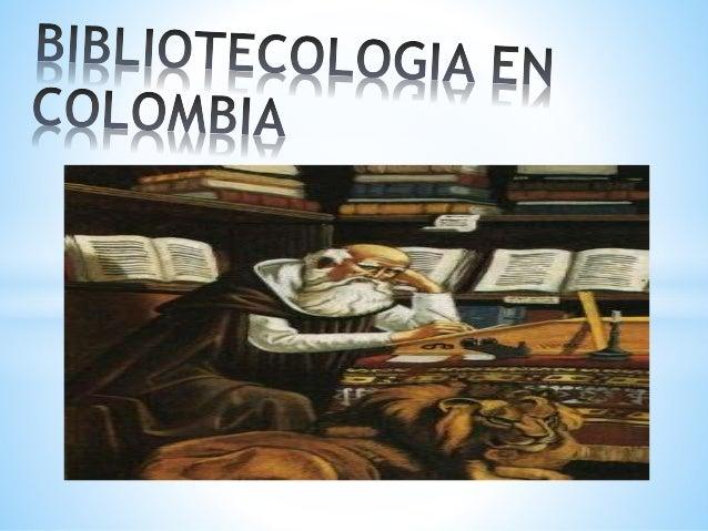 BIBLIOTECOLOGIA EN COLOMBIA LILIANA MELO MERIDA UNIVERSIDAD DEL QUINDIO PROGRAMA CIDBA AREA DE EXPRESION ORAL 2010