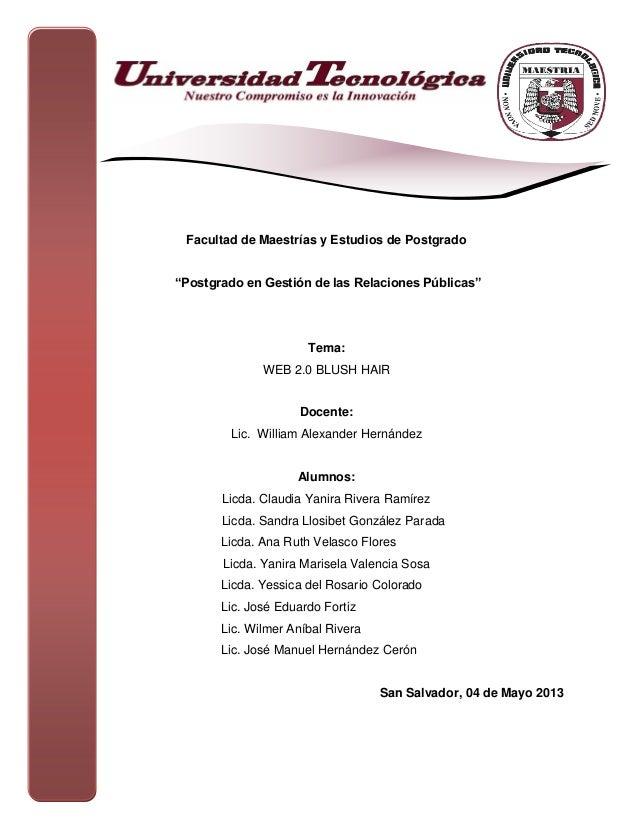"""Facultad de Maestrías y Estudios de Postgrado""""Postgrado en Gestión de las Relaciones Públicas""""Tema:WEB 2.0 BLUSH HAIRDocen..."""