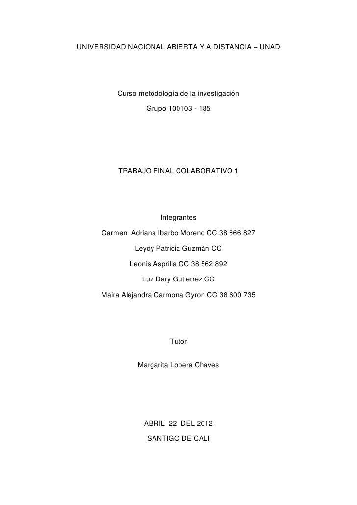 UNIVERSIDAD NACIONAL ABIERTA Y A DISTANCIA – UNAD         Curso metodología de la investigación                 Grupo 1001...