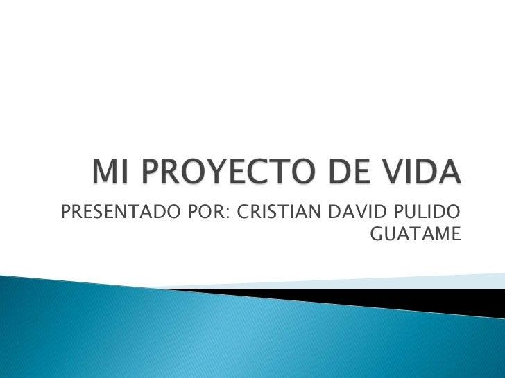 PRESENTADO POR: CRISTIAN DAVID PULIDO                            GUATAME