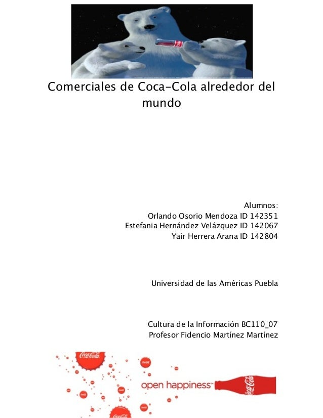Comerciales de Coca-Cola alrededor del mundo Alumnos: Orlando Osorio Mendoza ID 142351 Estefania Hernández Velázquez ID 14...