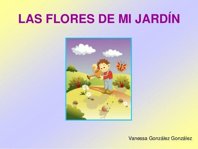 LAS FLORES DE MI JARDÍN Vanessa González González