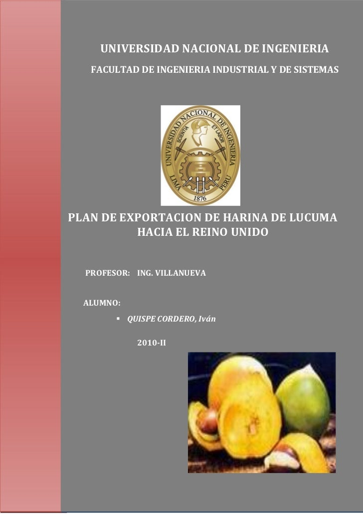 UNIVERSIDAD NACIONAL DE INGENIERIA   FACULTAD DE INGENIERIA INDUSTRIAL Y DE SISTEMASPLAN DE EXPORTACION DE HARINA DE LUCUM...