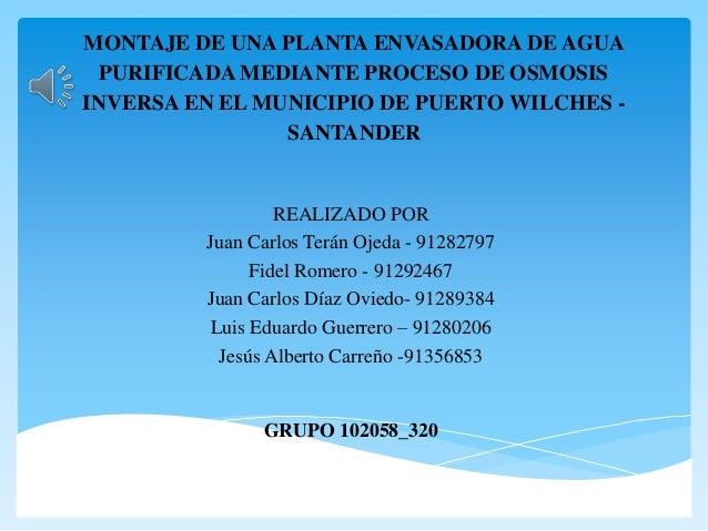 MONTAJE DE UNA PLANTA ENVASADORA DE AGUA PURIFICADA MEDIANTE PROCESO DE OSMOSIS INVERSA EN EL MUNICIPIO DE PUERTO WILCHES ...