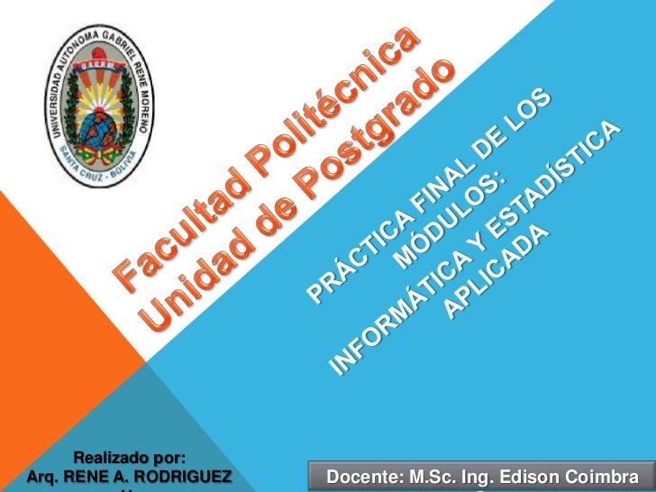 Facultad PolitécnicaUnidad de Postgrado <br />PRÁCTICA FINAL DE LOS MÓDULOS:<br />INFORMÁTICA Y ESTADÍSTICA APLICADA<br />...