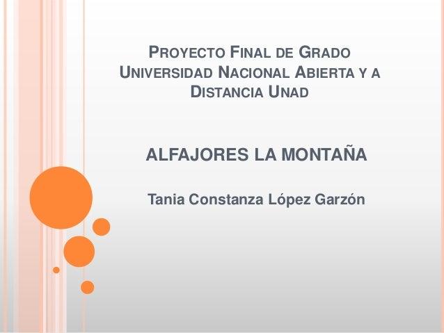 PROYECTO FINAL DE GRADO UNIVERSIDAD NACIONAL ABIERTA Y A DISTANCIA UNAD ALFAJORES LA MONTAÑA Tania Constanza López Garzón
