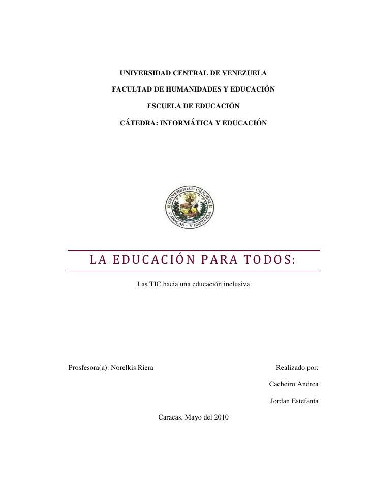 UNIVERSIDAD CENTRAL DE VENEZUELA<br />FACULTAD DE HUMANIDADES Y EDUCACIÓN<br />ESCUELA DE EDUCACIÓN<br />CÁTEDRA: INFORMÁT...