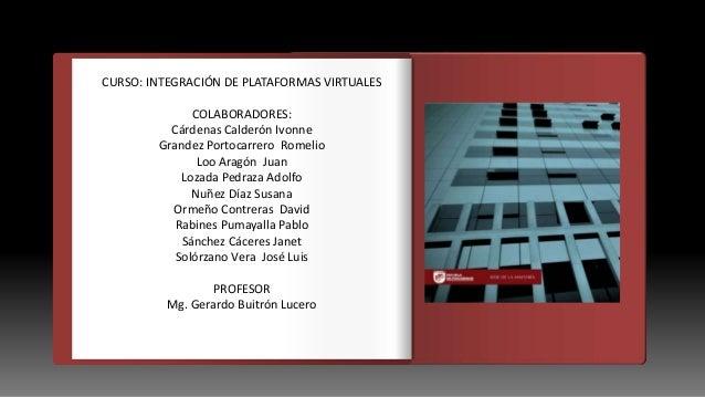 Introducción CURSO: INTEGRACIÓN DE PLATAFORMAS VIRTUALES COLABORADORES: Cárdenas Calderón Ivonne Grandez Portocarrero Rome...