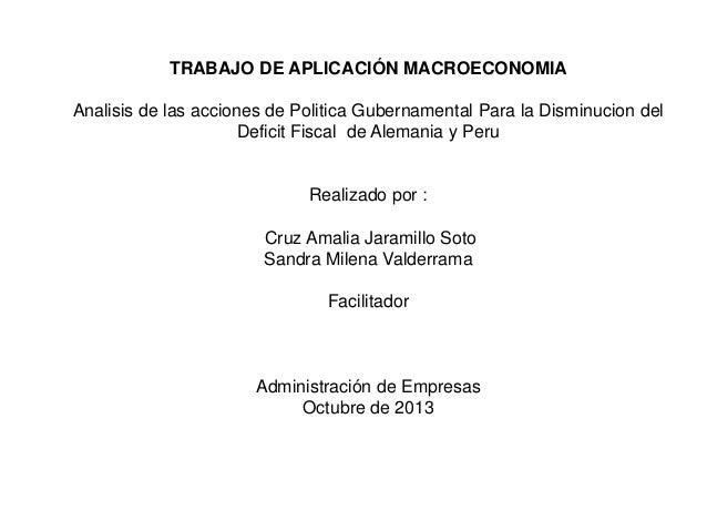 TRABAJO DE APLICACIÓN MACROECONOMIA Analisis de las acciones de Politica Gubernamental Para la Disminucion del Deficit Fis...