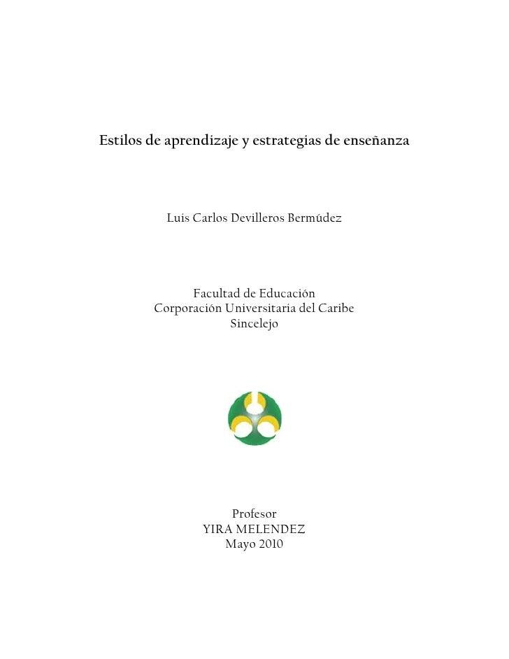 Estilos de aprendizaje y estrategias de enseñanza<br />Luis Carlos Devilleros Bermúdez<br />Facultad de Educación<br />Cor...