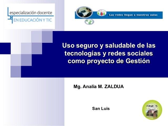Uso seguro y saludable de las tecnologías y redes sociales  como proyecto de Gestión   Mg. Analia M. ZALDUA          San L...