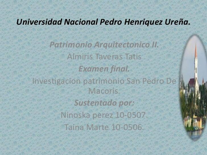 Universidad Nacional Pedro Henriquez Ureña.<br />Patrimonio Arquitectonico II.<br />AlmirisTaverasTatis<br />Examen final....