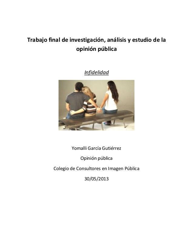 Trabajo final de investigación, análisis y estudio de laopinión públicaInfidelidadYomalli García GutiérrezOpinión públicaC...