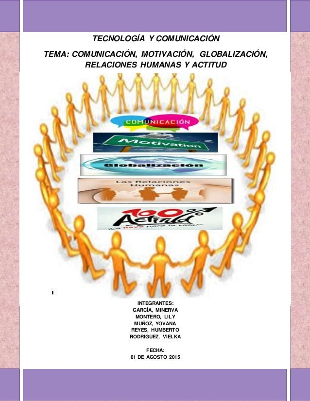 COMUNICACIÓN, MOTIVACIÓN,. TECNOLOGÍA Y COMUNICACIÓN TECNOLOGÍA Y COMUNICACIÓN TEMA: COMUNICACIÓN, MOTIVACIÓN, GLOBALIZACI...