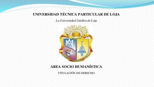UNIVERSIDAD TÉCNICA PARTICULAR DE LOJA La Universidad Católica de Loja AREA SOCIO HUMANÍSTICA TITULACIÓN DE DERECHO