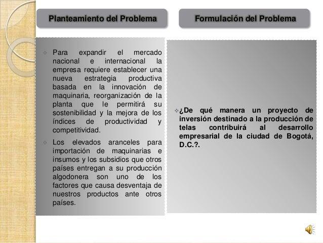 Planteamiento del Problema      Para expandir el mercado nacional e internacional la empresa requiere establecer una nue...