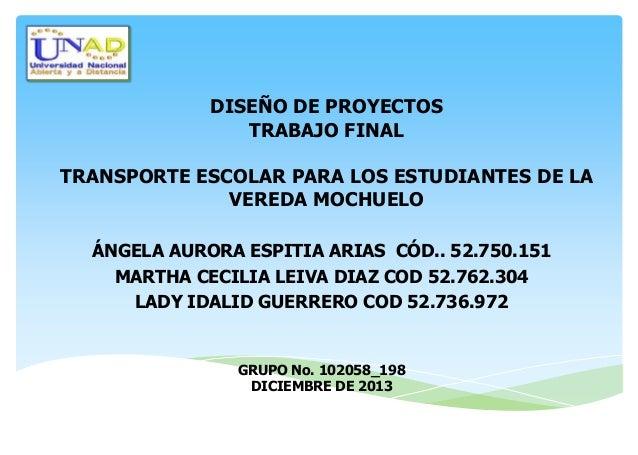 DISEÑO DE PROYECTOS TRABAJO FINAL TRANSPORTE ESCOLAR PARA LOS ESTUDIANTES DE LA VEREDA MOCHUELO ÁNGELA AURORA ESPITIA ARIA...
