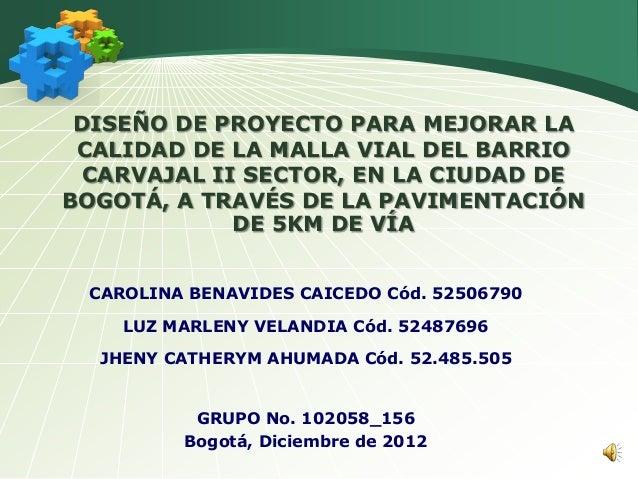 DISEÑO DE PROYECTO PARA MEJORAR LA CALIDAD DE LA MALLA VIAL DEL BARRIO  CARVAJAL II SECTOR, EN LA CIUDAD DEBOGOTÁ, A TRAVÉ...