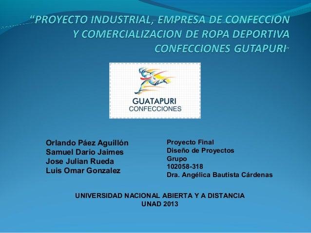 Orlando Páez Aguillón Samuel Dario Jaimes Jose Julian Rueda Luis Omar Gonzalez  Proyecto Final Diseño de Proyectos Grupo 1...
