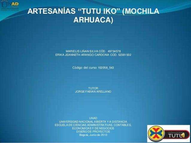 "ARTESANÍAS ""TUTU IKO"" (MOCHILAARHUACA)MARIELIS LIÑAN SILVA CÓD. 49734578ERIKA JEANNETH ARANGO CARDONA COD. 52381502Código ..."