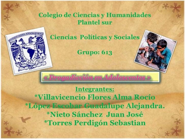Colegio de Ciencias y HumanidadesPlantel surCiencias  Políticas y SocialesGrupo: 613Integrantes:*Villavicencio Flores Alma...