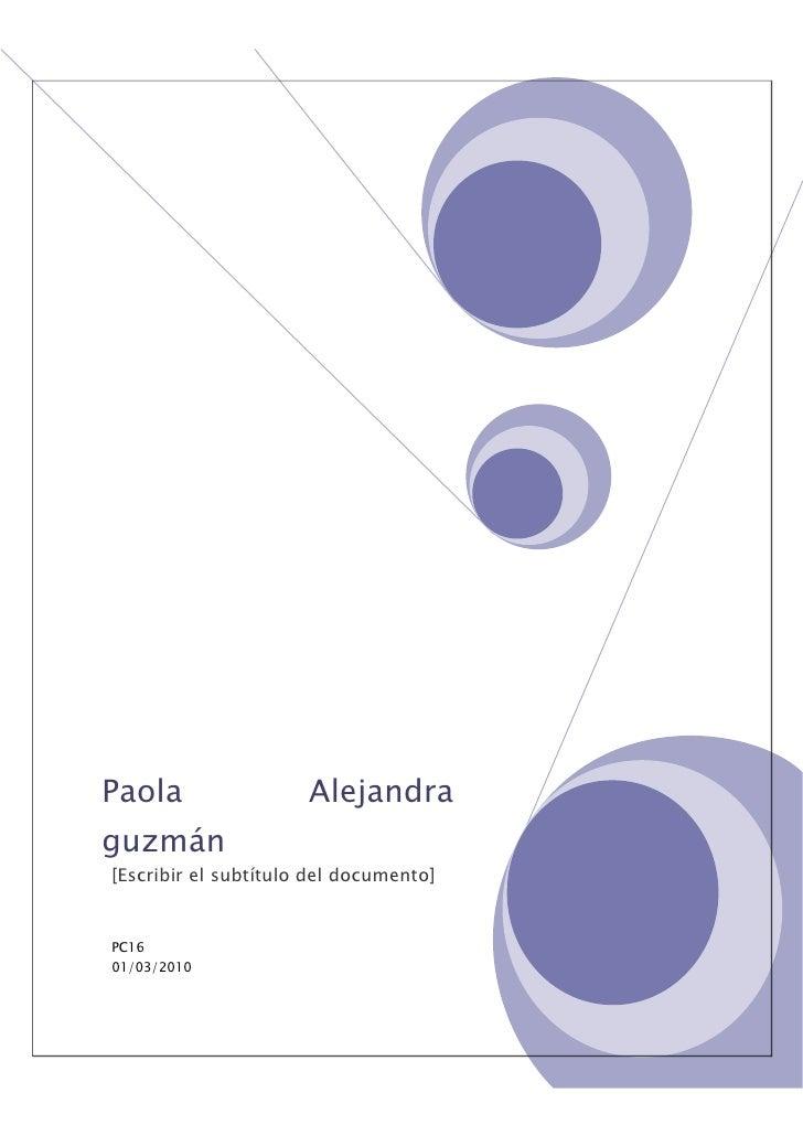 Paola                 Alejandra guzmán [Escribir el subtítulo del documento]   PC16 01/03/2010