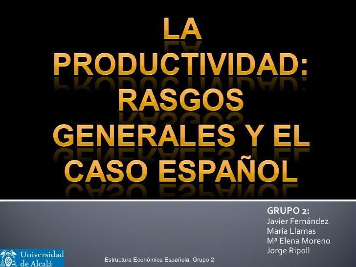 GRUPO 2: Javier Fernández María Llamas Mª Elena Moreno Jorge Ripoll Estructura Económica Española. Grupo 2
