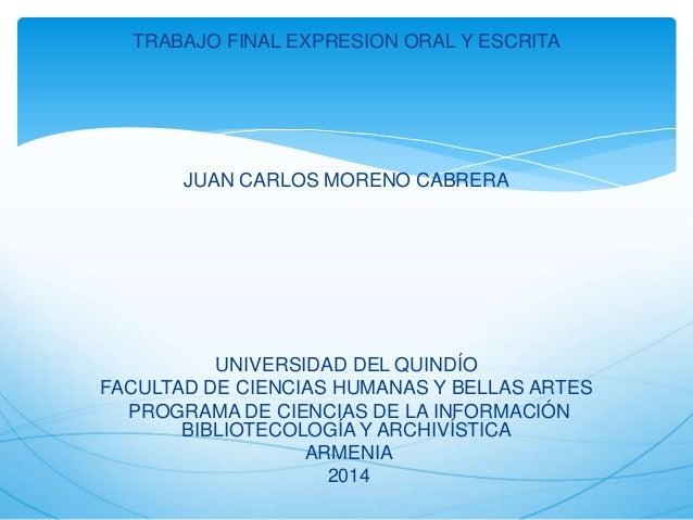 TRABAJO FINAL EXPRESION ORAL Y ESCRITA JUAN CARLOS MORENO CABRERA UNIVERSIDAD DEL QUINDÍO FACULTAD DE CIENCIAS HUMANAS Y B...