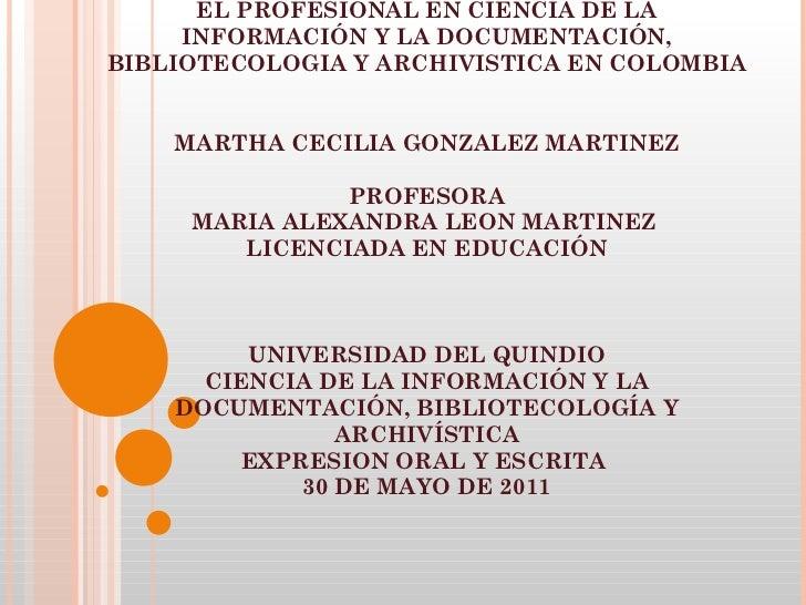 EL PROFESIONAL EN CIENCIA DE LA INFORMACI Ó N Y LA DOCUMENTACI Ó N, BIBLIOTECOLOGIA Y ARCHIVISTICA EN COLOMBIA MARTHA ...