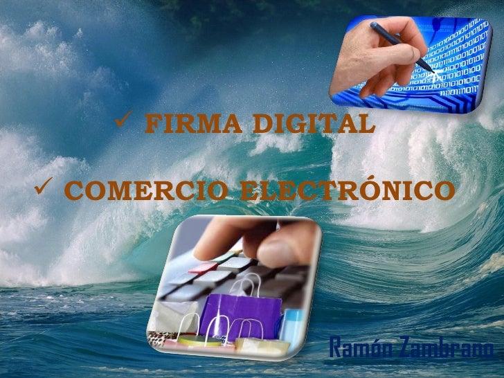 <ul><li>FIRMA DIGITAL </li></ul><ul><li>COMERCIO ELECTRÓNICO </li></ul>Ramón Zambrano