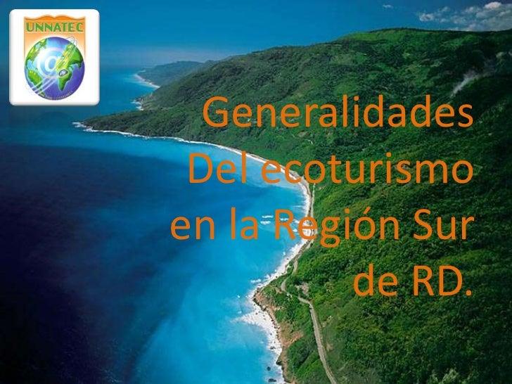 Generalidades Del ecoturismoen la Región Sur          de RD.