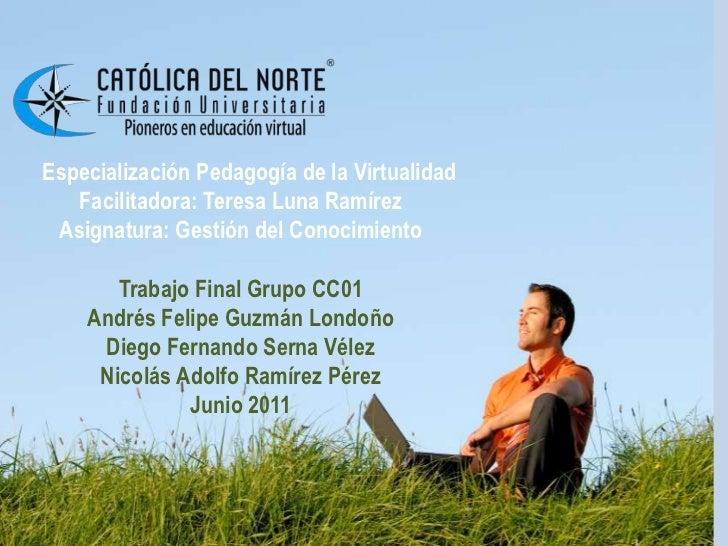 Especialización Pedagogía de la Virtualidad<br />Facilitadora: Teresa Luna Ramírez<br />Asignatura: Gestión del Conocimien...