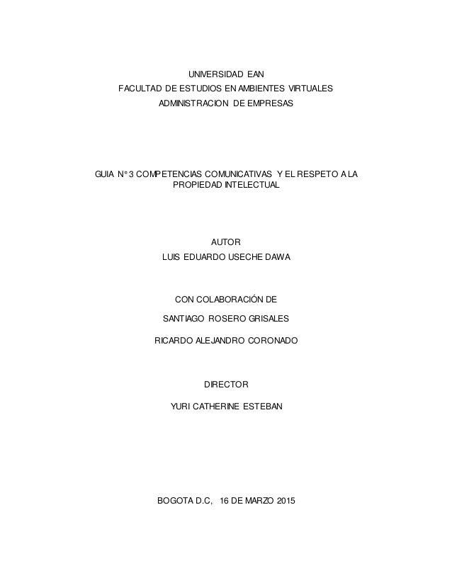 UNIVERSIDAD EAN FACULTAD DE ESTUDIOS EN AMBIENTES VIRTUALES ADMINISTRACION DE EMPRESAS GUIA N° 3 COMPETENCIAS COMUNICATIVA...