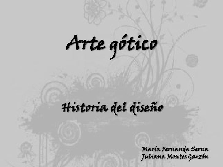 Arte gótico<br />Historia del diseño <br />María Fernanda Serna<br />Juliana Montes Garzón<br />
