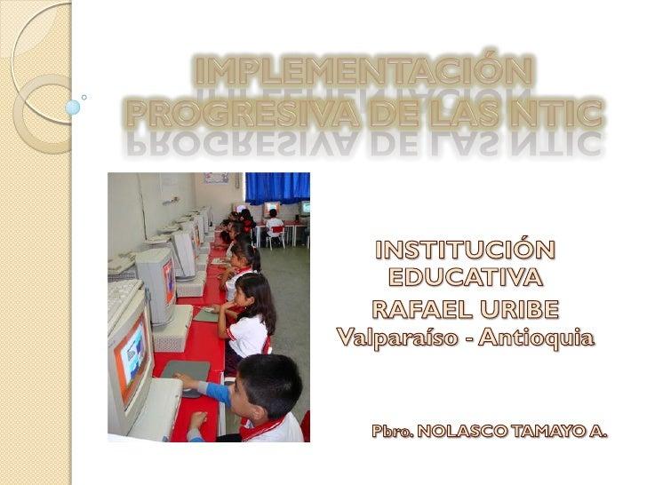   Nombre de La institución Educativa: Rafael Uribe de Valparaíso –     Antioquia.     Nombre del Rector. GLORIA ELVIRA ...