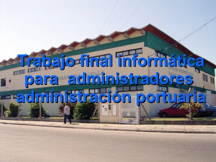 Trabajo final informática para  administradores  administración portuaria