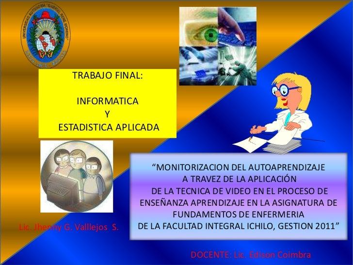 """TRABAJO FINAL:<br />INFORMATICA<br />Y<br /> ESTADISTICA APLICADA<br />""""MONITORIZACION DEL AUTOAPRENDIZAJE A TRAVEZ DE LA ..."""