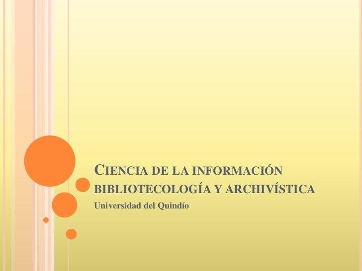 Ciencia de la información bibliotecología y archivística<br />Universidad del Quindío<br />
