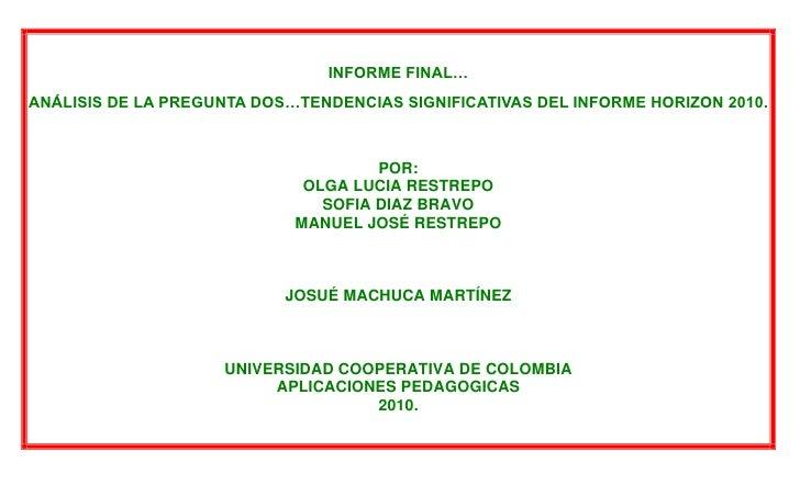INFORME FINAL…ANÁLISIS DE LA PREGUNTA DOS…TENDENCIAS SIGNIFICATIVAS DEL INFORME HORIZON 2010.REALIZADO POR:OLGA RESTREPOSO...