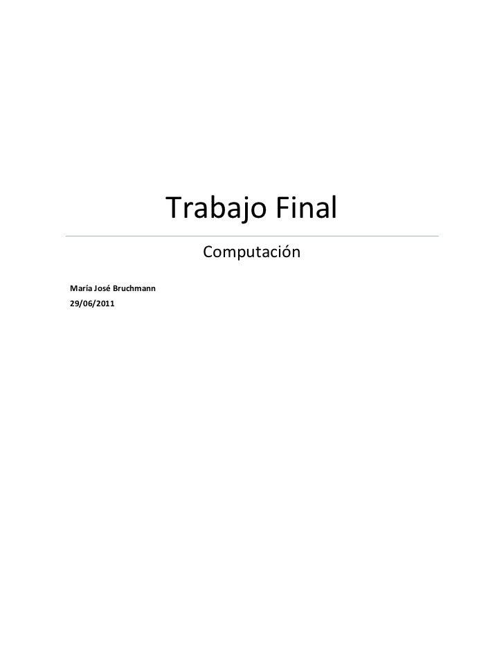 Trabajo FinalComputaciónMaría José Bruchmann                                                                         29/06...