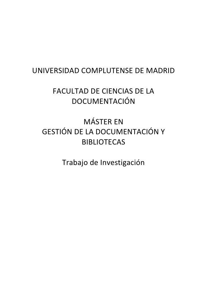 UNIVERSIDAD COMPLUTENSE DE MADRID      FACULTAD DE CIENCIAS DE LA         DOCUMENTACIÓN              MÁSTER EN   GESTIÓN D...