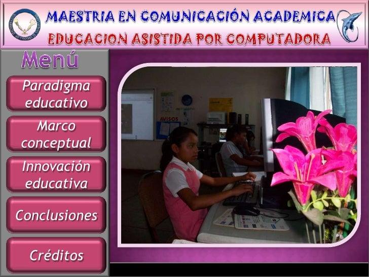Paradigma  educativo   Marco conceptual  Innovación   educativa  Conclusiones    Créditos